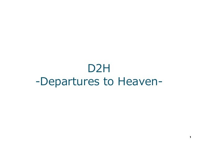 1	 D2H -‐‑‒Departures  to  Heaven-‐‑‒