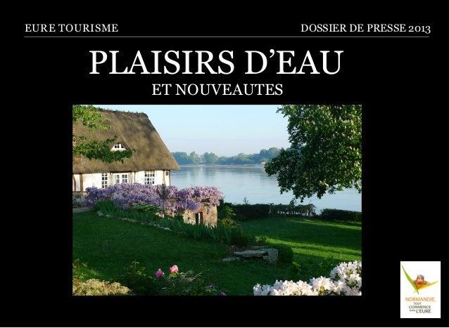 EURE TOURISME PLAISIRS D'EAU ET NOUVEAUTES DOSSIER DE PRESSE 2013
