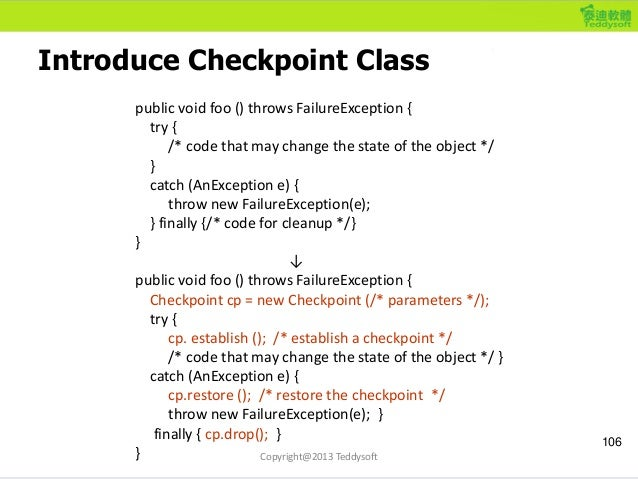 Introduce Checkpoint Class 106 public void foo () throws FailureException { try { /* code that may change the state of the...
