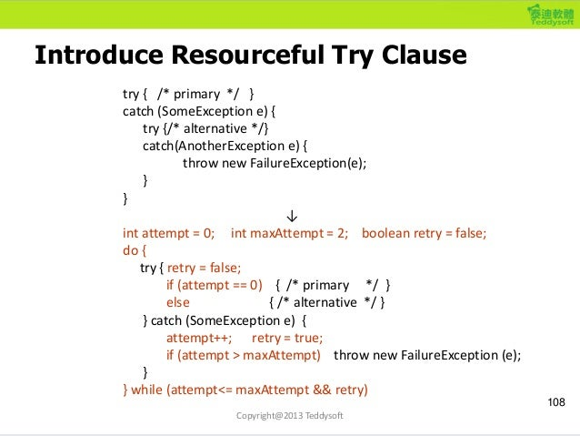 Introduce Resourceful Try Clause 108 try { /* primary */ } catch (SomeException e) { try {/* alternative */} catch(Another...