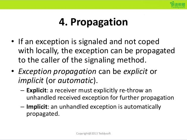 4. Propagation • If an exception is signaled and not coped with locally, the exception can be propagated to the caller of ...