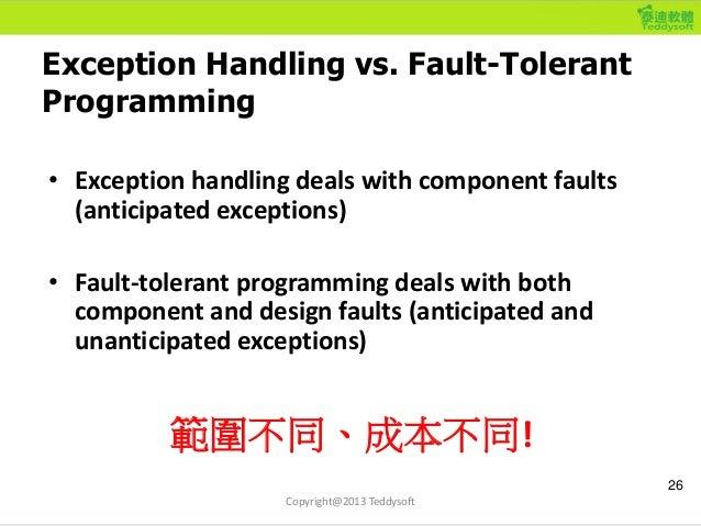 Exception Handling vs. Fault-Tolerant Programming • Exception handling deals with component faults (anticipated exceptions...