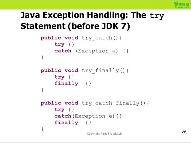Java Exception Handling: The try Statement (before JDK 7) 28Copyright@2013 Teddysoft