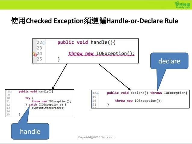 使用Checked Exception須遵循Handle-or-Declare Rule Copyright@2013 Teddysoft handle declare