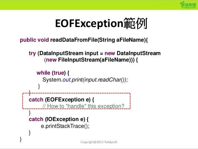 EOFException範例 public void readDataFromFile(String aFileName){ try (DataInputStream input = new DataInputStream (new FileI...