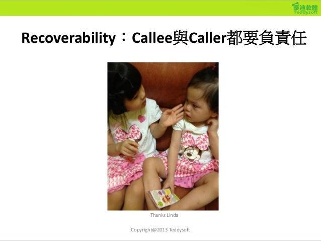 Recoverability:Callee與Caller都要負責任 Copyright@2013 Teddysoft Thanks Linda