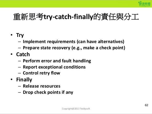 重新思考try-catch-finally的責任與分工 • Try – Implement requirements (can have alternatives) – Prepare state recovery (e.g., make a ...