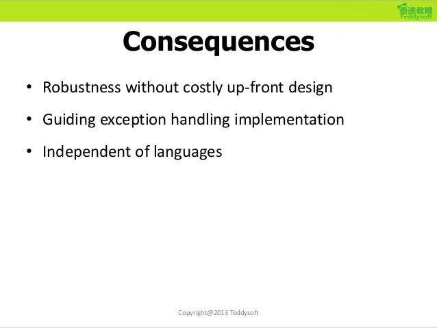 Consequences • Robustness without costly up-front design • Guiding exception handling implementation • Independent of lang...