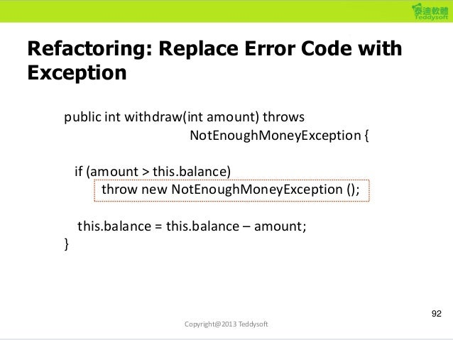 Refactoring: Replace Error Code with Exception 92 Copyright@2013 Teddysoft public int withdraw(int amount) throws NotEnoug...