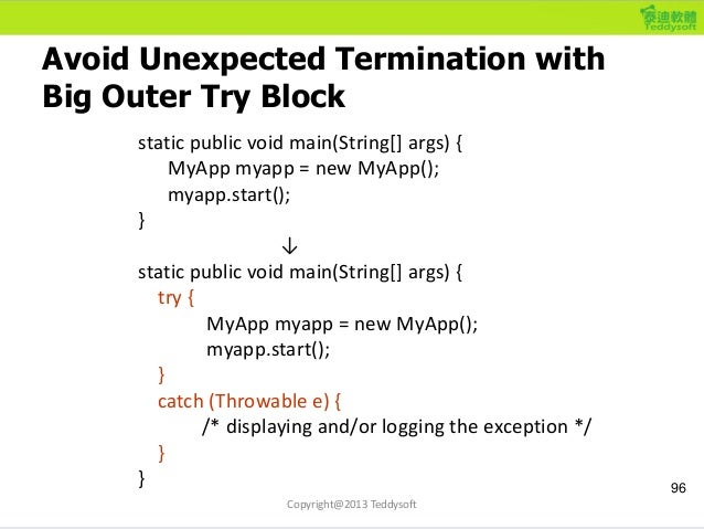 Avoid Unexpected Termination with Big Outer Try Block 96 static public void main(String[] args) { MyApp myapp = new MyApp(...