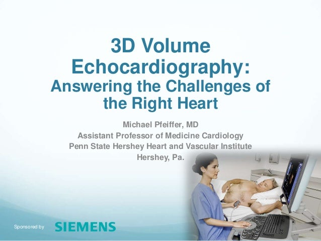 Sponsored by 3D Volume Echocardiography: Answering the Challenges of the Right Heart Michael Pfeiffer, MD Assistant Profes...