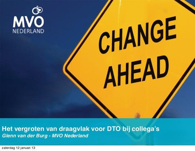 Het vergroten van draagvlak voor DTO bij collega'sGlenn van der Burg - MVO Nederlandzaterdag 12 januari 13