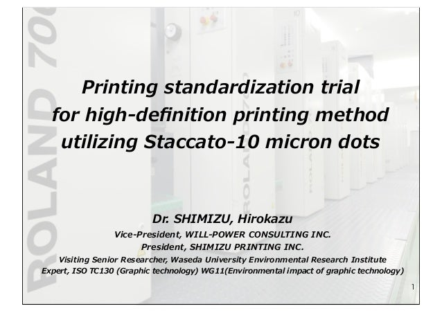 Printing standardization trial  for high-‐‑‒definition printing method  utilizing Staccato-‐‑‒10 micron dots 1 Dr...