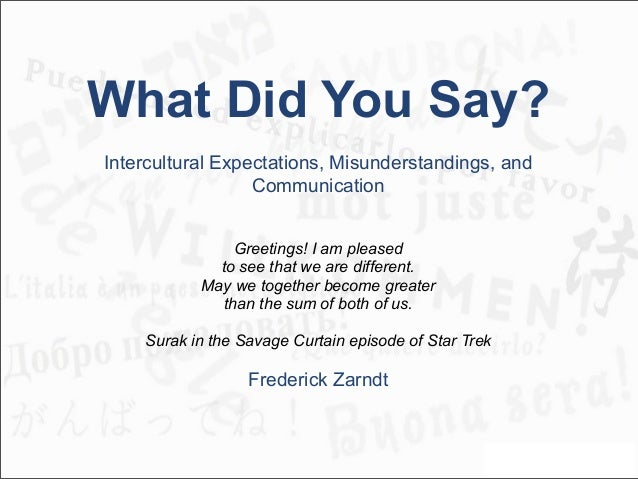 What Did You Say? Intercultural Expectations, Misunderstandings, and Communication Greetings! I am pleased to see that we ...
