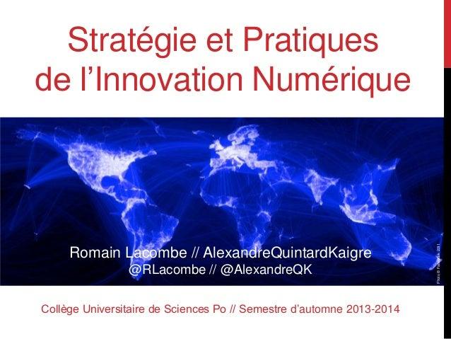 Stratégie et Pratiques de l'Innovation Numérique Romain Lacombe // AlexandreQuintardKaigre @RLacombe // @AlexandreQK Collè...