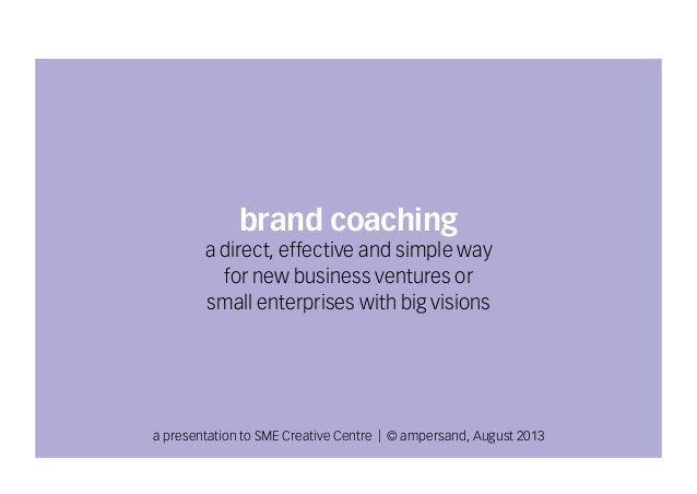 brand coaching a direct, effective and simple way for new business ventures or small enterprises with big visions  a prese...