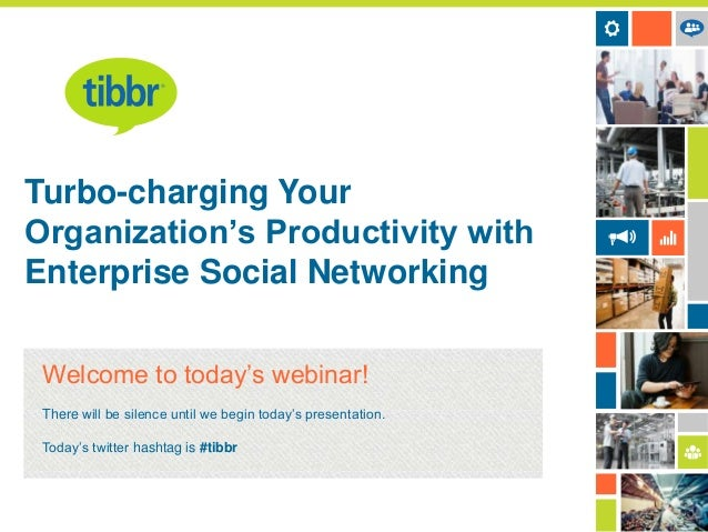 Turbo-charging Your Organization's Productivity with Enterprise Social Networking Welcome to today's webinar! There will b...