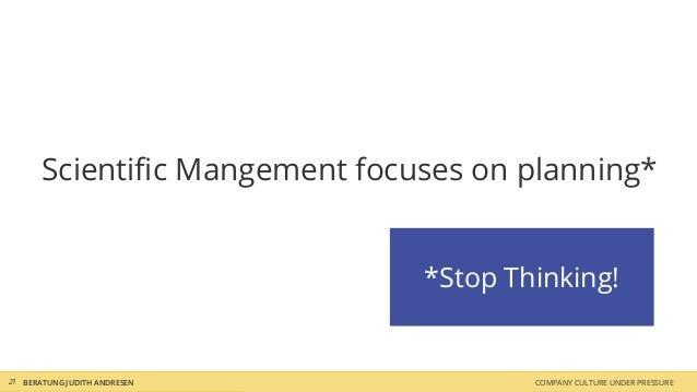 Scientific Mangement focuses on planning* *Stop Thinking! COMPANY CULTURE UNDER PRESSUREBERATUNG JUDITH ANDRESEN21