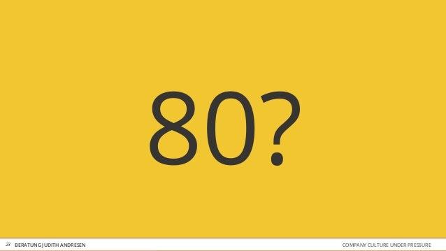COMPANY CULTURE UNDER PRESSUREBERATUNG JUDITH ANDRESEN 80? 23