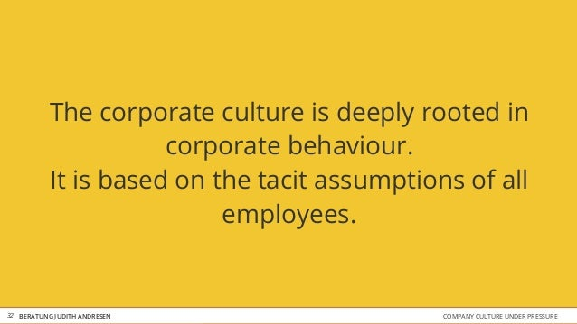 COMPANY CULTURE UNDER PRESSUREBERATUNG JUDITH ANDRESEN32 The corporate culture is deeply rooted in corporate behaviour. It...
