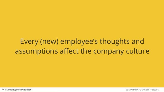 COMPANY CULTURE UNDER PRESSUREBERATUNG JUDITH ANDRESEN Every (new) employee's thoughts and assumptions affect the company c...