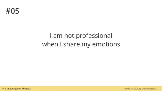 COMPANY CULTURE UNDER PRESSUREBERATUNG JUDITH ANDRESEN38 #05 I am not professional when I share my emotions