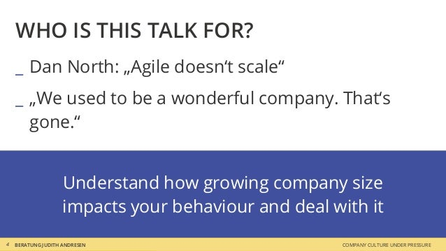 """BERATUNG JUDITH ANDRESEN COMPANY CULTURE UNDER PRESSURE WHO IS THIS TALK FOR? _ Dan North: """"Agile doesn't scale"""" _ """"We use..."""