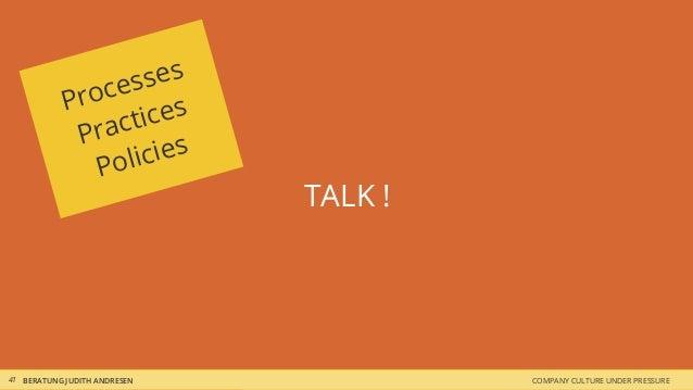 COMPANY CULTURE UNDER PRESSUREBERATUNG JUDITH ANDRESEN TALK ! 41 Processes Practices Policies