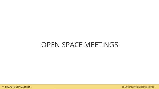 COMPANY CULTURE UNDER PRESSUREBERATUNG JUDITH ANDRESEN OPEN SPACE MEETINGS 44