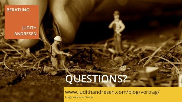 BERATUNG JUDITH ANDRESEN www.judithandresen.com/blog/vortrag/ Image: Alexander Stielau QUESTIONS?