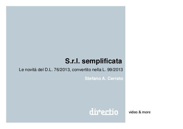 S.r.l. semplificata Le novità del D.L. 76/2013, convertito nella L. 99/2013 video & more Stefano A. Cerrato