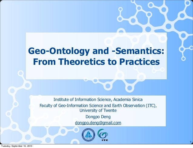 1 Geo-Ontology and -Semantics: From Theoretics to Practices Institute of Information Science, Academia Sinica Faculty of G...