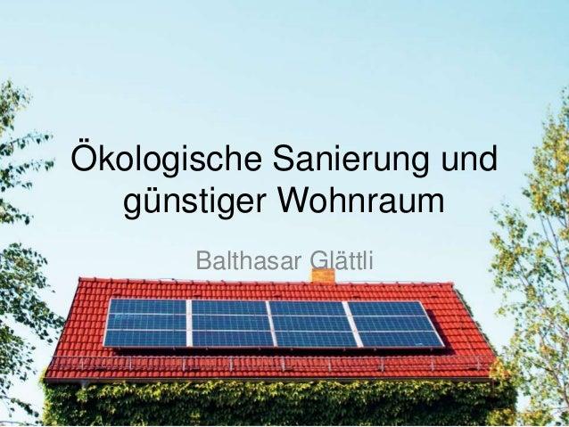 Ökologische Sanierung und günstiger Wohnraum Balthasar Glättli