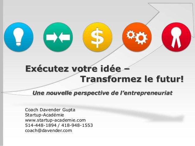 Exécutez votre idée – Transformez le futur! Une nouvelle perspective de l'entrepreneuriat Coach Davender Gupta Startup-Aca...