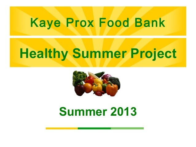 Kaye Prox Food BankKaye Prox Food Bank Healthy Summer Project Summer 2013