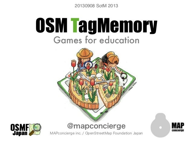 OSM TagMemory Games for education @mapconcierge MAPconcierge inc. / OpenStreetMap Foundation Japan 20130908 SotM 2013