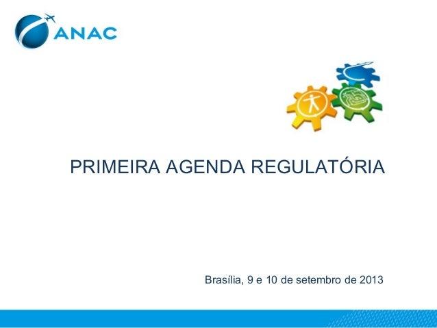 PRIMEIRA AGENDA REGULATÓRIA Brasília, 9 e 10 de setembro de 2013