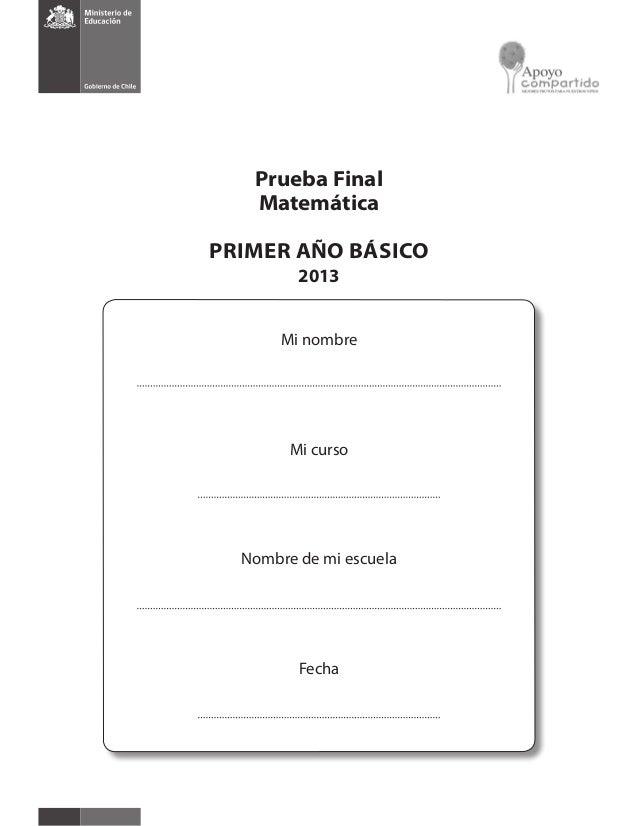 Prueba Final Matemática PRIMER AÑO BÁSICO 2013 Mi nombre Mi curso Nombre de mi escuela Fecha