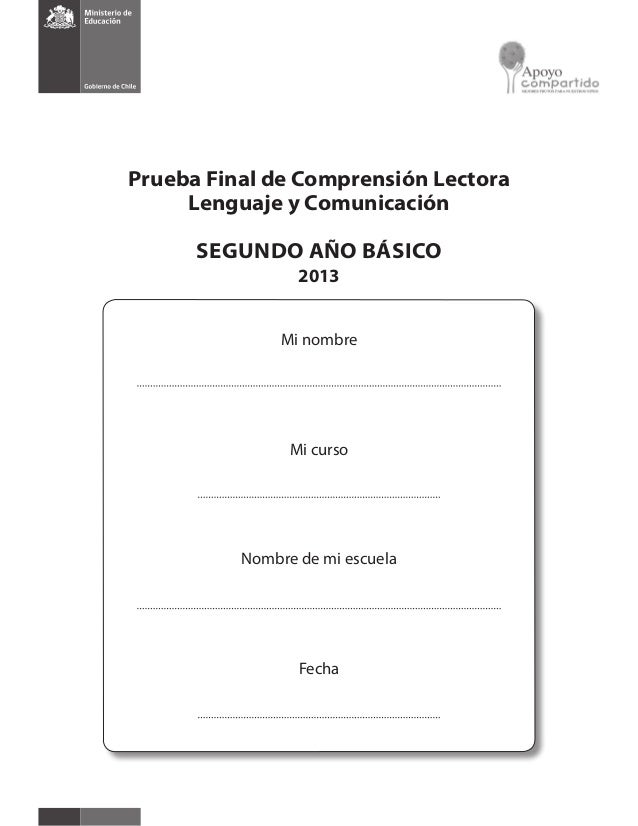 Prueba Final de Comprensión Lectora Lenguaje y Comunicación SEGUNDO AÑO BÁSICO 2013 Mi nombre Mi curso Nombre de mi escuel...