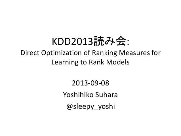 KDD2013読み会: Direct Optimization of Ranking Measures for Learning to Rank Models  2013-09-08 Yoshihiko Suhara @sleepy_yoshi
