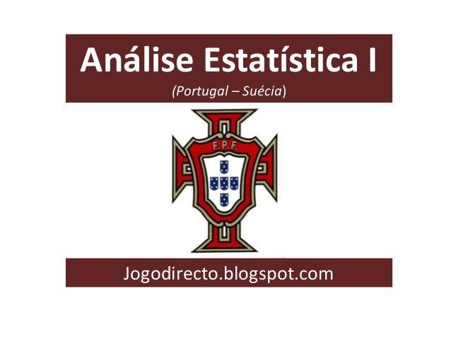 Análise Estatística I (Portugal – Suécia)  Jogodirecto.blogspot.com