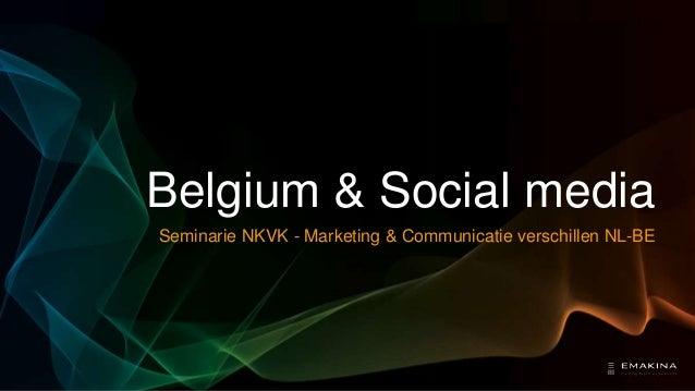 Belgium & Social media Seminarie NKVK - Marketing & Communicatie verschillen NL-BE