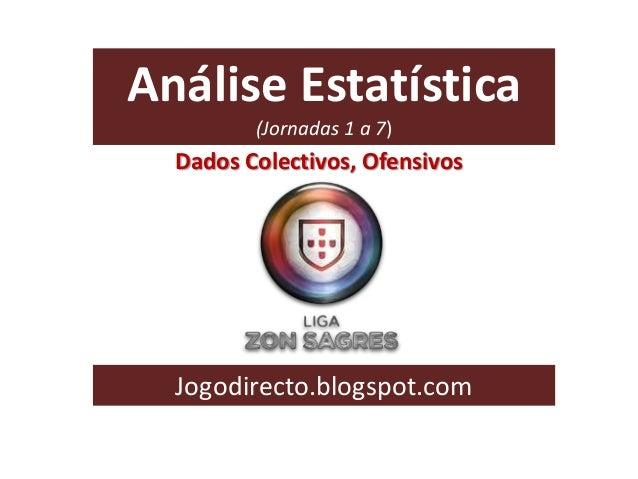 Análise Estatística (Jornadas 1 a 7)  Dados Colectivos, Ofensivos  Jogodirecto.blogspot.com