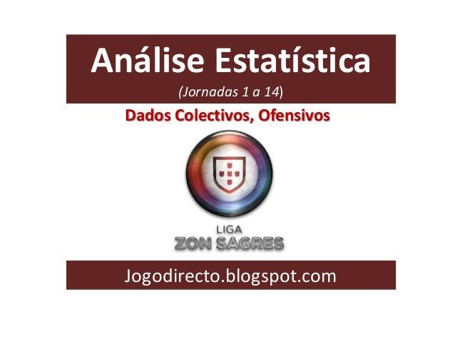 Análise Estatística (Jornadas 1 a 14)  Dados Colectivos, Ofensivos  Jogodirecto.blogspot.com