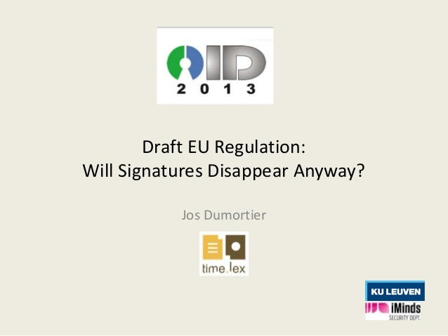 Draft EU Regulation: Will Signatures Disappear Anyway? Jos Dumortier