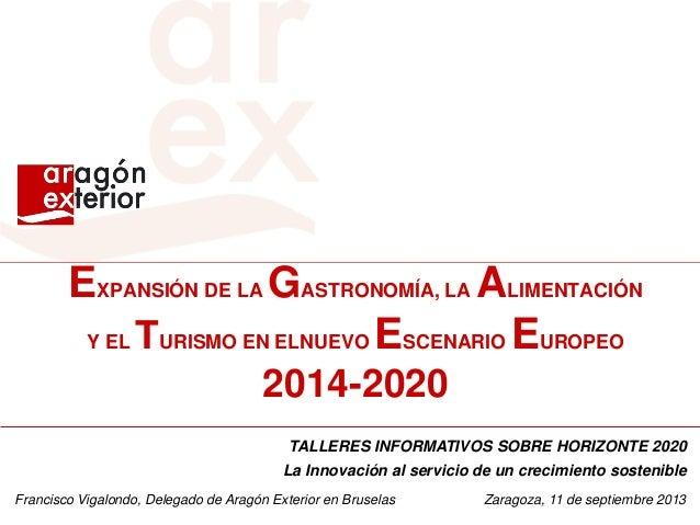 EXPANSIÓN DE LA GASTRONOMÍA, LA ALIMENTACIÓN Y EL TURISMO EN ELNUEVO ESCENARIO EUROPEO 2014-2020 TALLERES INFORMATIVOS SOB...