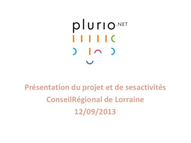 Présentation du projet et de sesactivités ConseilRégional de Lorraine 12/09/2013