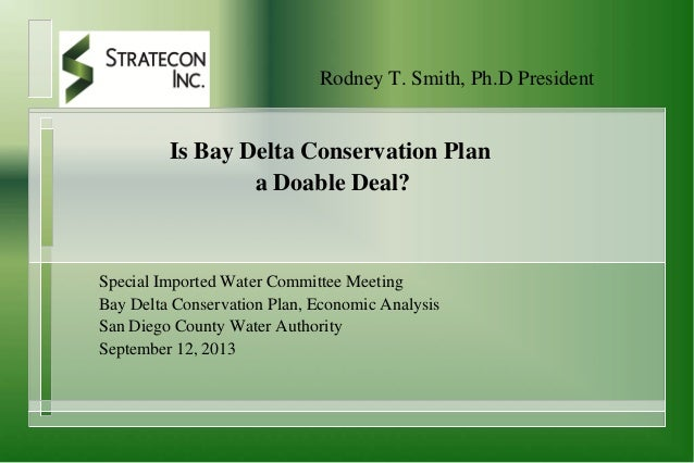 Rodney T. Smith, Ph.D President Is Bay Delta Conservation Plan a Doable Deal? Special Imported Water Committee Meeting Bay...
