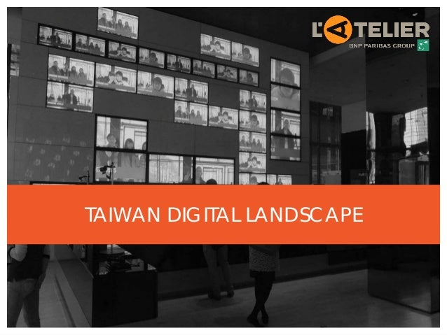 2013, L'Atelier © | No diffusion or reproduction without authorization | www.atelier.net 1 TAIWAN DIGITAL LANDSCAPE