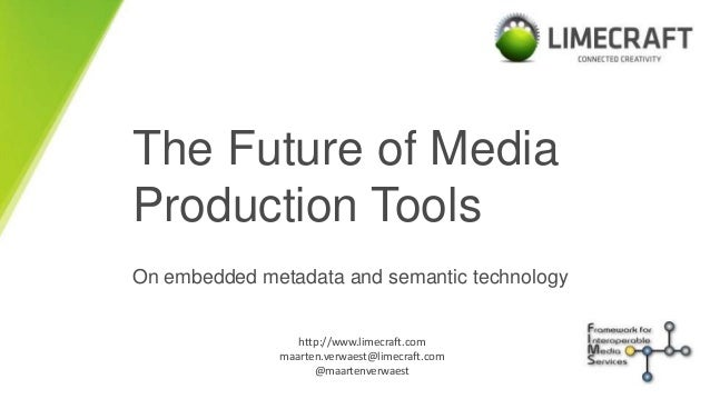 LIMECRAFT connected creativity The Future of Media Production Tools On embedded metadata and semantic technology http://ww...